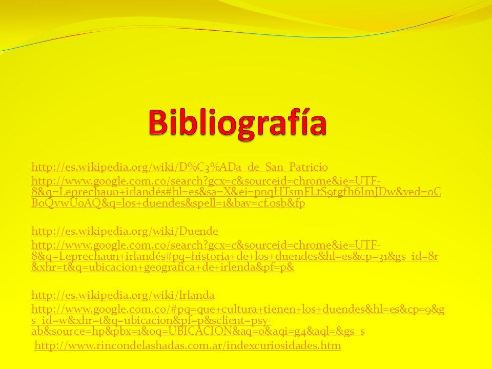 http://es.wikipedia.org/wiki/D%C3%ADa_de_San_Patricio http://www.google.com.co/search?gcx=c&sourceid=chrome&ie=UTF- 8&q=Leprechaun+irlandés#hl=es&sa=X
