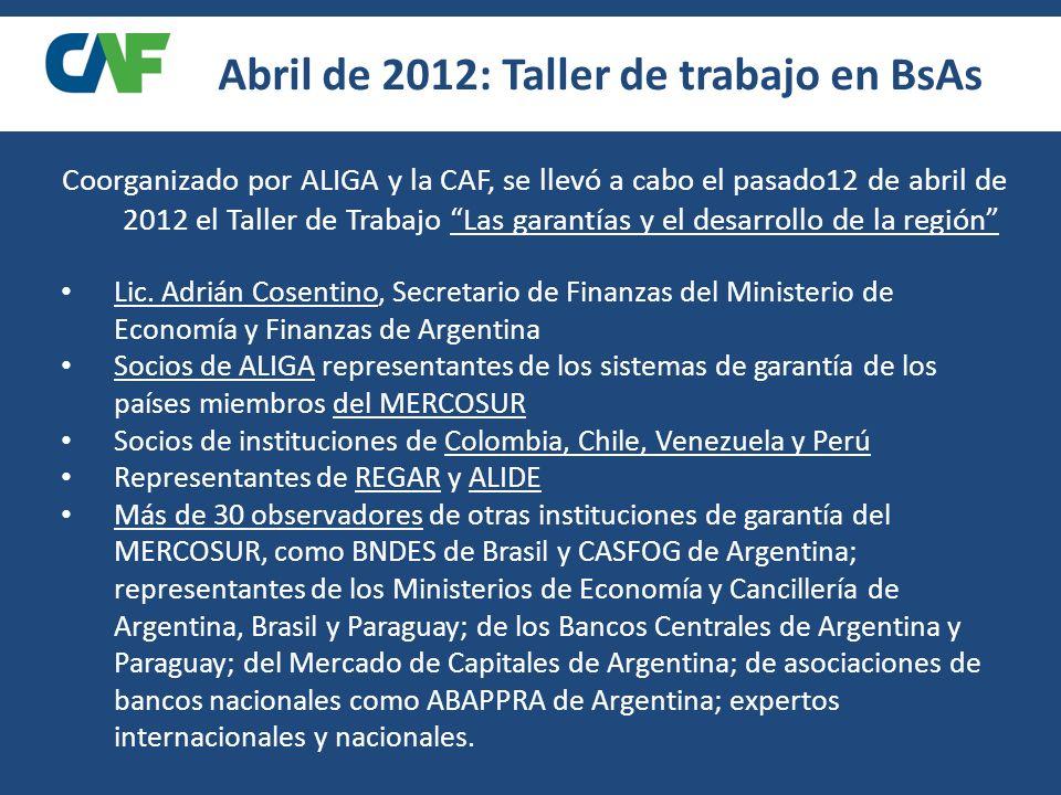 Coorganizado por ALIGA y la CAF, se llevó a cabo el pasado12 de abril de 2012 el Taller de Trabajo Las garantías y el desarrollo de la región Abril de 2012: Taller de trabajo en BsAs Lic.