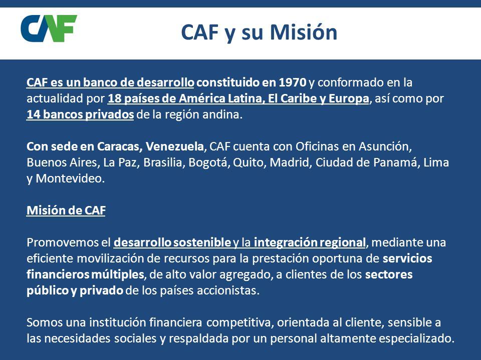 CAF y su Misión CAF es un banco de desarrollo constituido en 1970 y conformado en la actualidad por 18 países de América Latina, El Caribe y Europa, así como por 14 bancos privados de la región andina.