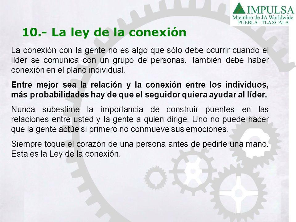10.- La ley de la conexión La conexión con la gente no es algo que sólo debe ocurrir cuando el líder se comunica con un grupo de personas. También deb