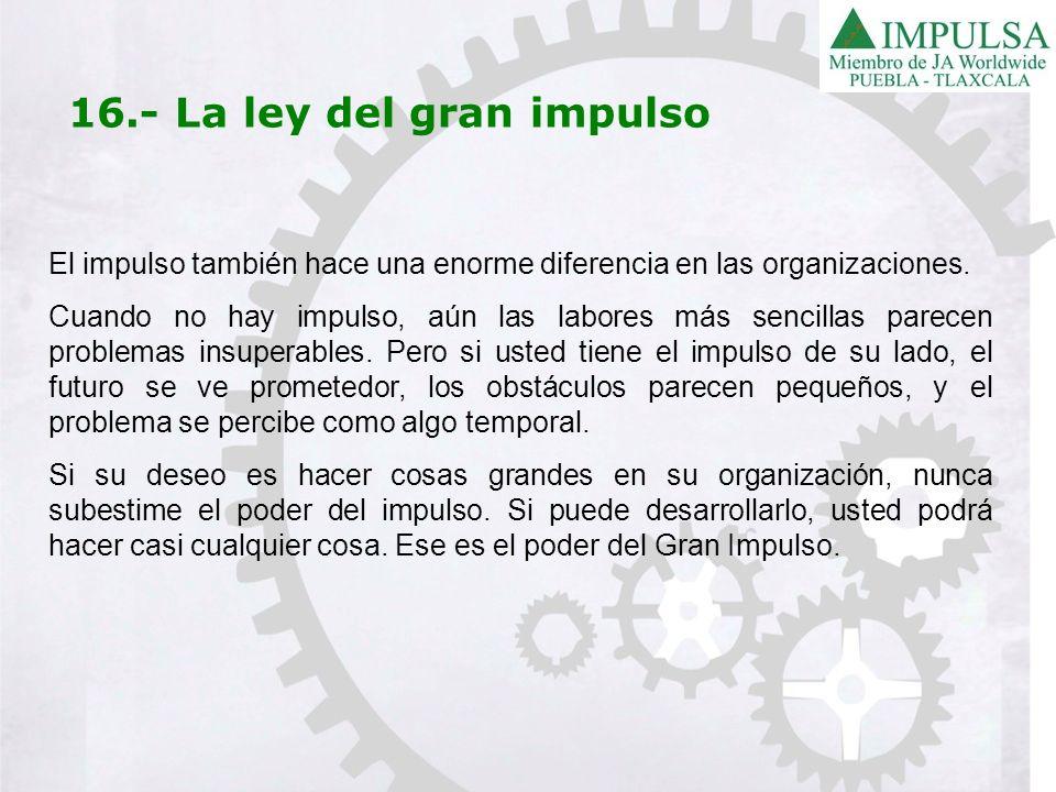 El impulso también hace una enorme diferencia en las organizaciones. Cuando no hay impulso, aún las labores más sencillas parecen problemas insuperabl