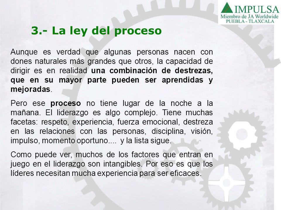 3.- La ley del proceso Si usted desea ser líder, le tengo buenas noticias: PUEDE SERLO.