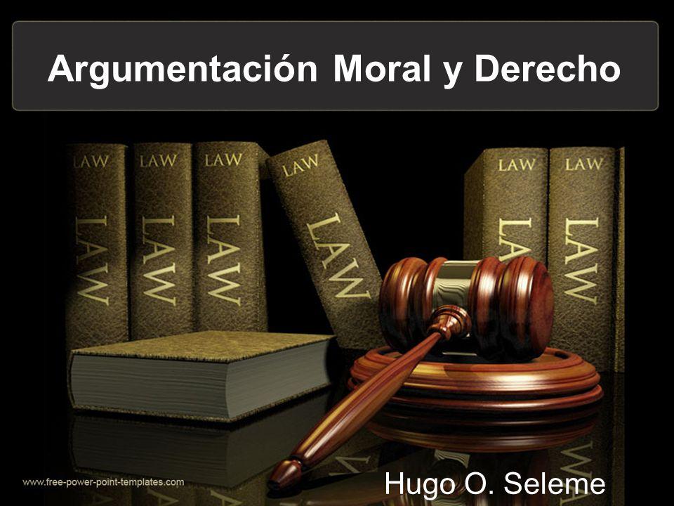 Cuatro Puntos de Contacto entre Derecho y Moral I – La Argumentación Jurídica es estructuralmente semejante a la argumentación moral.