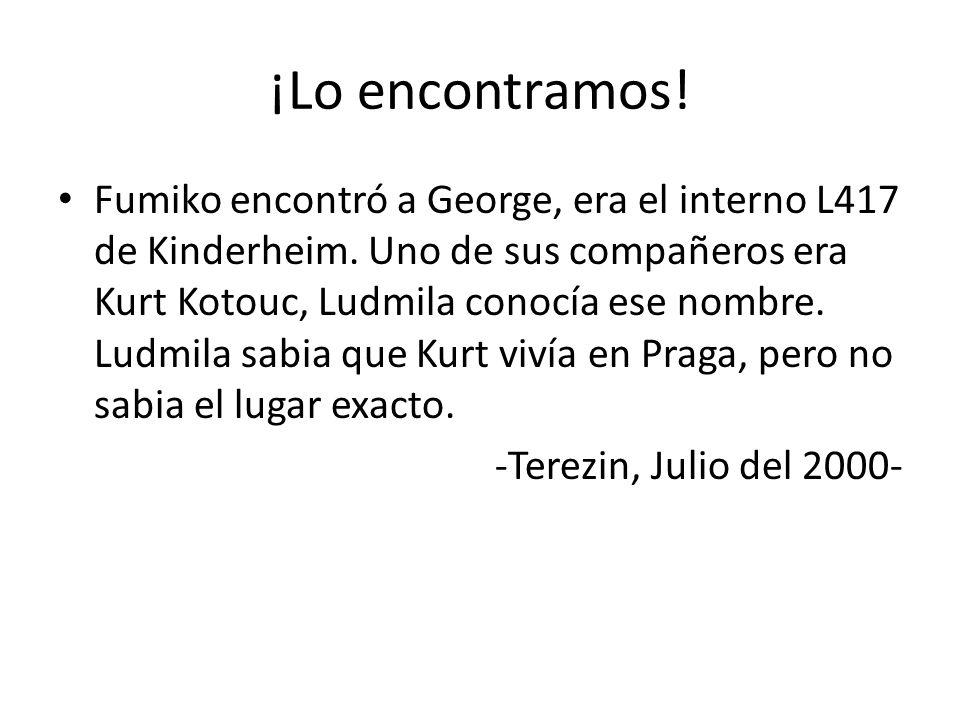 ¡Lo encontramos! Fumiko encontró a George, era el interno L417 de Kinderheim. Uno de sus compañeros era Kurt Kotouc, Ludmila conocía ese nombre. Ludmi