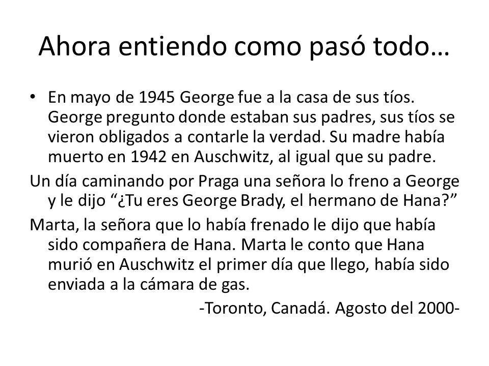 Ahora entiendo como pasó todo… En mayo de 1945 George fue a la casa de sus tíos. George pregunto donde estaban sus padres, sus tíos se vieron obligado