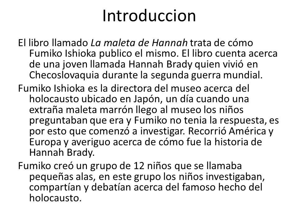 Introduccion El libro llamado La maleta de Hannah trata de cómo Fumiko Ishioka publico el mismo. El libro cuenta acerca de una joven llamada Hannah Br