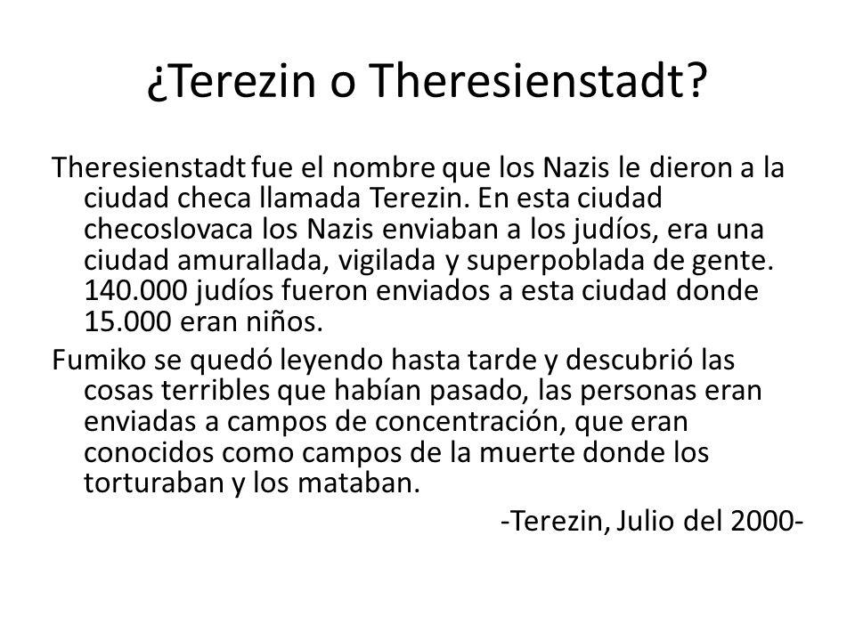 ¿Terezin o Theresienstadt? Theresienstadt fue el nombre que los Nazis le dieron a la ciudad checa llamada Terezin. En esta ciudad checoslovaca los Naz