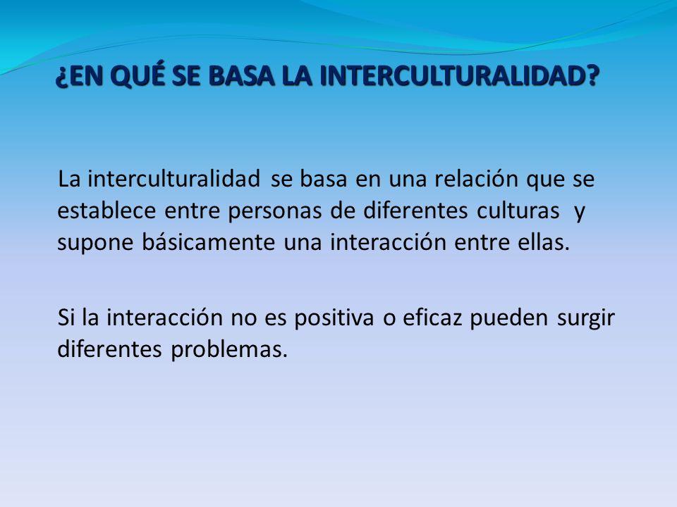 La interculturalidad se basa en una relación que se establece entre personas de diferentes culturas y supone básicamente una interacción entre ellas.