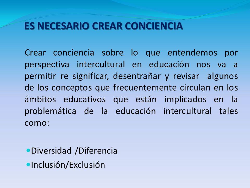Crear conciencia sobre lo que entendemos por perspectiva intercultural en educación nos va a permitir re significar, desentrañar y revisar algunos de