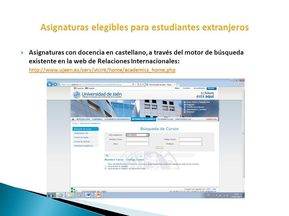 Asignaturas con docencia en castellano, a través del motor de búsqueda existente en la web de Relaciones Internacionales: http://www.ujaen.es/serv/vic