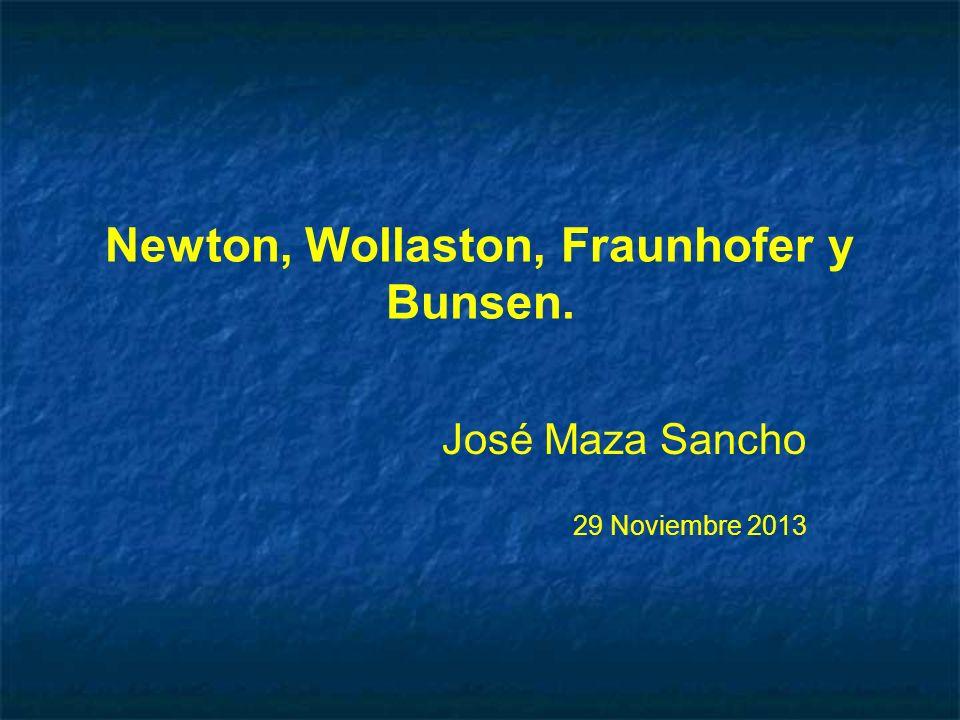 Newton, Wollaston, Fraunhofer y Bunsen. José Maza Sancho 29 Noviembre 2013 José Maza Sancho 29 Noviembre 2013