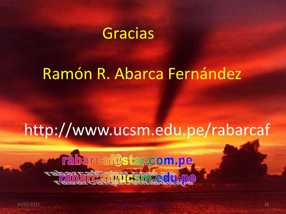 Gracias Ramón R.Abarca Fernández http://www.ucsm.edu.pe/rabarcaf 31/03/2011Ramón R.