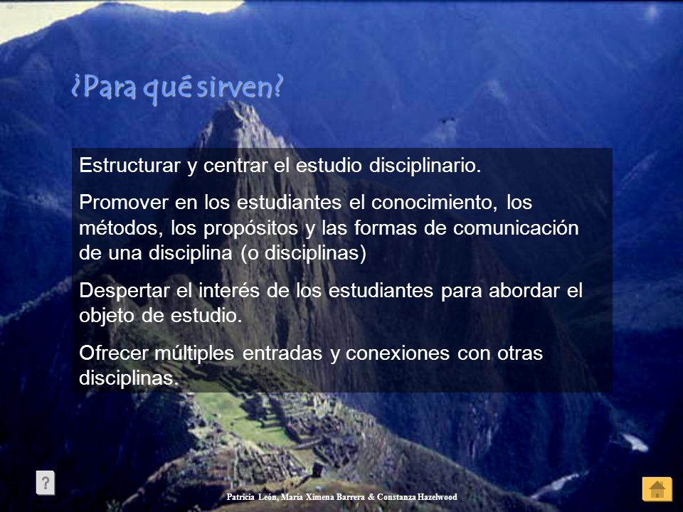 Patricia León, María Ximena Barrera & Constanza Hazelwood ¿Para qué sirven? ¿Para qué sirven? Estructurar y centrar el estudio disciplinario. Promover