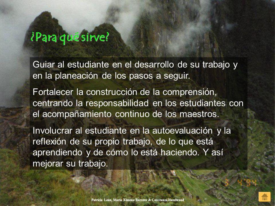 Patricia León, María Ximena Barrera & Constanza Hazelwood ¿Para qué sirve? ¿Para qué sirve? Guiar al estudiante en el desarrollo de su trabajo y en la