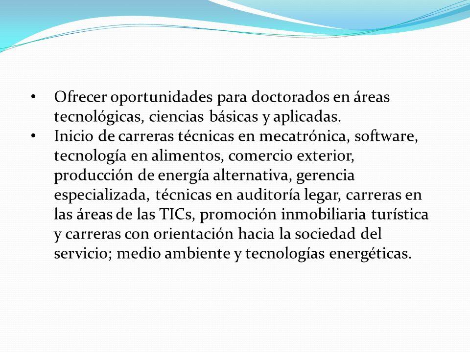 Ofrecer oportunidades para doctorados en áreas tecnológicas, ciencias básicas y aplicadas.