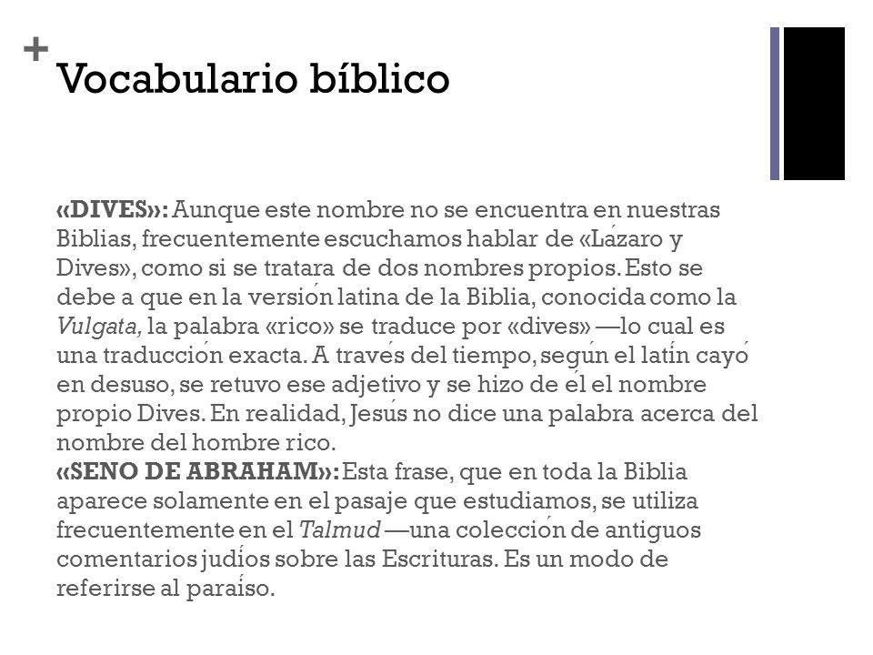 + Vocabulario bíblico «DIVES»: Aunque este nombre no se encuentra en nuestras Biblias, frecuentemente escuchamos hablar de «Lazaro y Dives», como si s