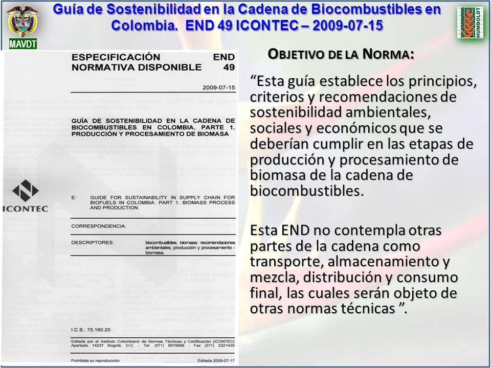 Guía de Sostenibilidad en la Cadena de Biocombustibles en Colombia. END 49 ICONTEC – 2009-07-15 MAVDT Esta guía establece los principios, criterios y