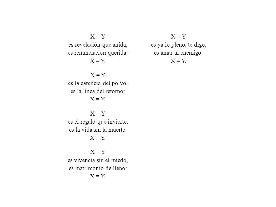 X = Y es revelación que anida, es renunciación querida: X = Y.