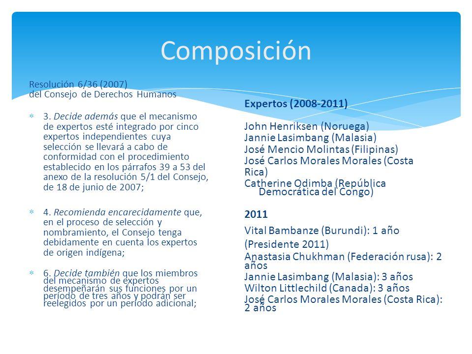 Composición Resolución 6/36 (2007) del Consejo de Derechos Humanos 3. Decide además que el mecanismo de expertos esté integrado por cinco expertos ind