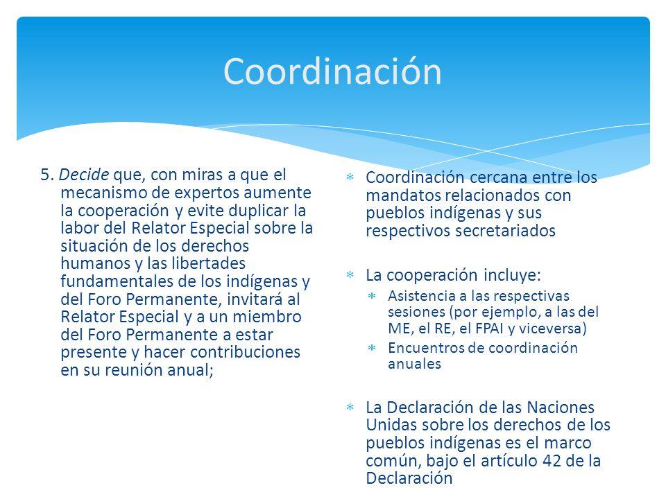 Coordinación 5. Decide que, con miras a que el mecanismo de expertos aumente la cooperación y evite duplicar la labor del Relator Especial sobre la si