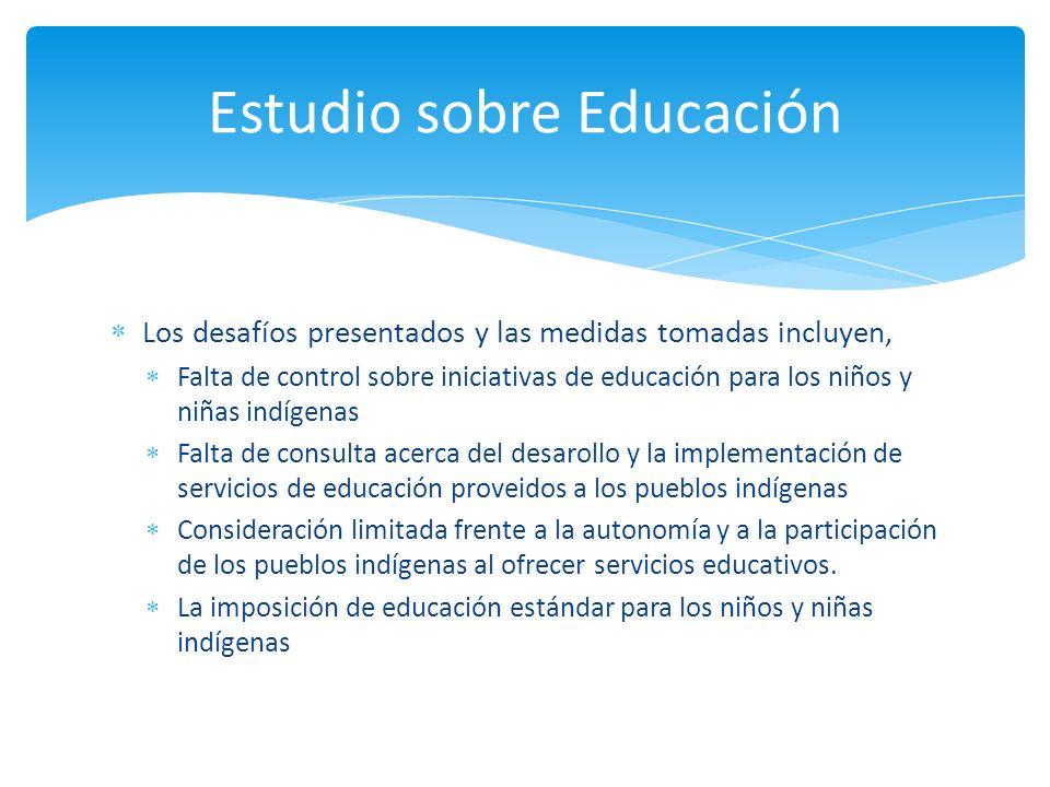 Los desafíos presentados y las medidas tomadas incluyen, Falta de control sobre iniciativas de educación para los niños y niñas indígenas Falta de con