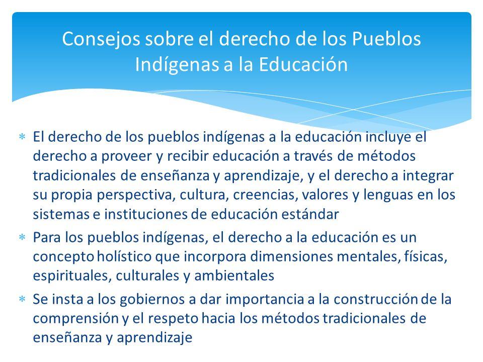 El derecho de los pueblos indígenas a la educación incluye el derecho a proveer y recibir educación a través de métodos tradicionales de enseñanza y a