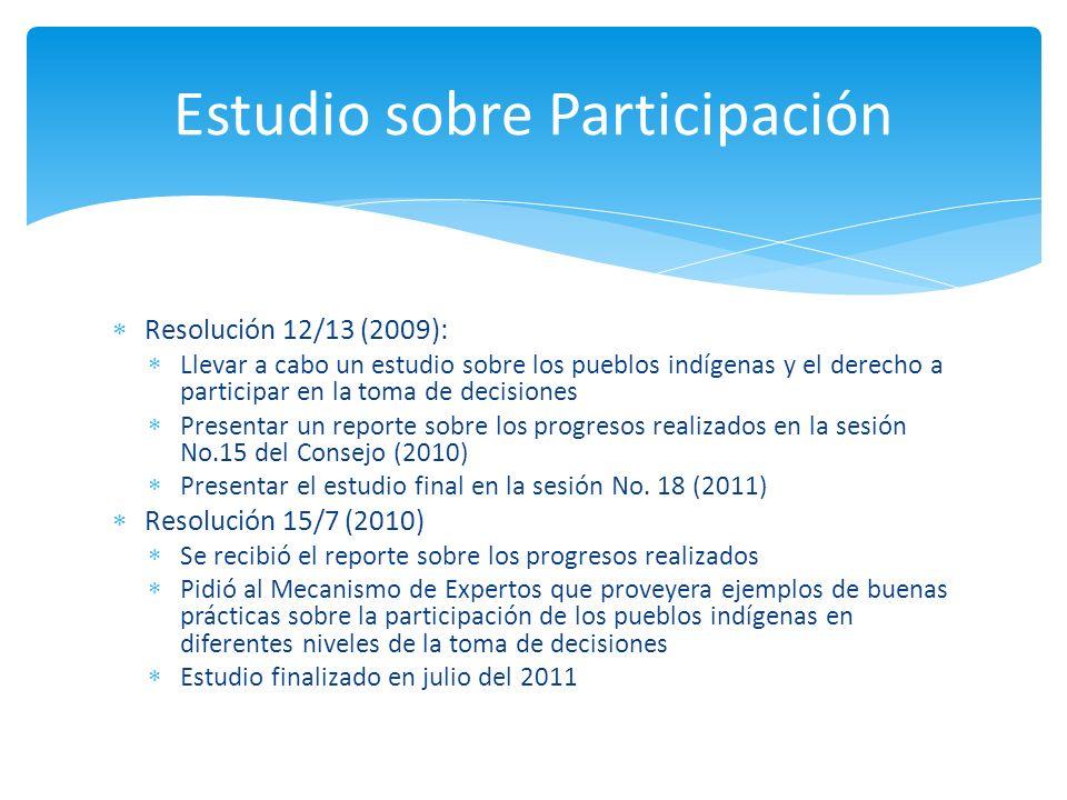 Resolución 12/13 (2009): Llevar a cabo un estudio sobre los pueblos indígenas y el derecho a participar en la toma de decisiones Presentar un reporte