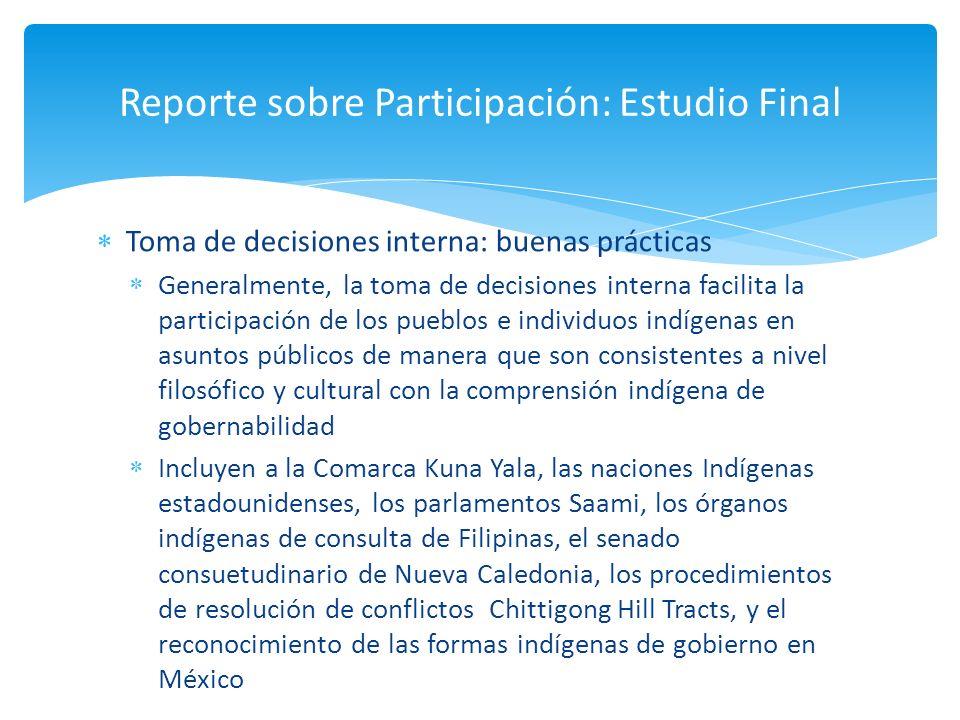 Toma de decisiones interna: buenas prácticas Generalmente, la toma de decisiones interna facilita la participación de los pueblos e individuos indígen