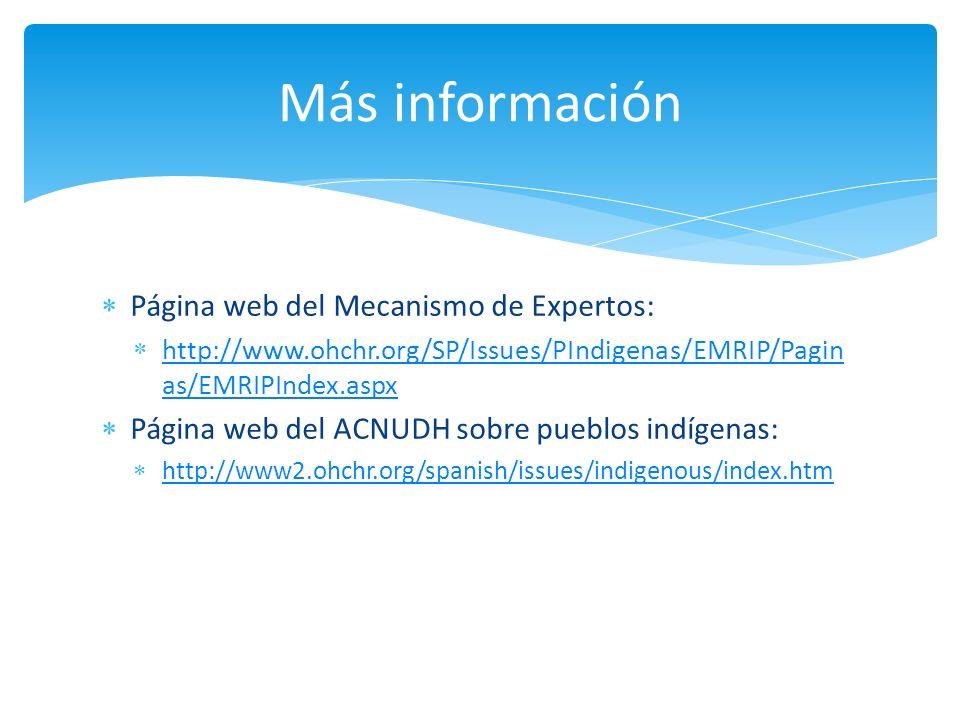 Página web del Mecanismo de Expertos: http://www.ohchr.org/SP/Issues/PIndigenas/EMRIP/Pagin as/EMRIPIndex.aspx http://www.ohchr.org/SP/Issues/PIndigen