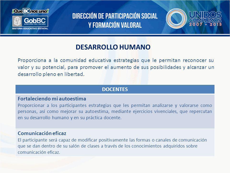 DESARROLLO HUMANO Proporciona a la comunidad educativa estrategias que le permitan reconocer su valor y su potencial, para promover el aumento de sus
