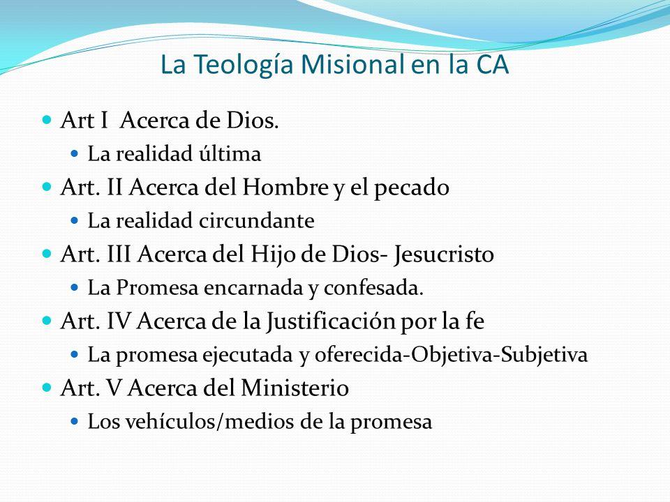 La Teología Misional en la CA Art I Acerca de Dios. La realidad última Art. II Acerca del Hombre y el pecado La realidad circundante Art. III Acerca d