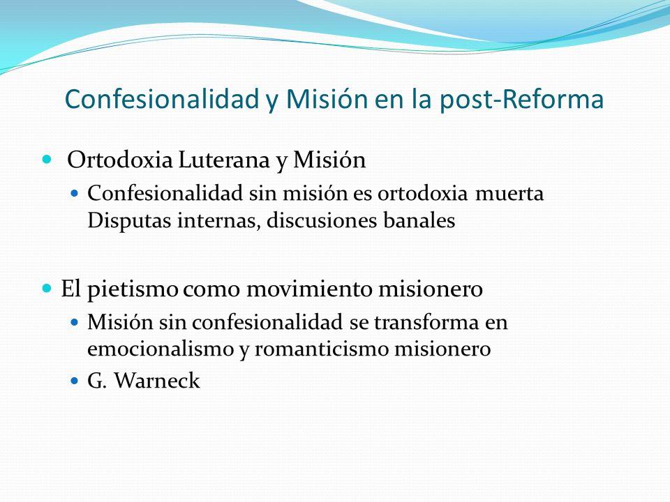 Confesionalidad y Misión en la post-Reforma Ortodoxia Luterana y Misión Confesionalidad sin misión es ortodoxia muerta Disputas internas, discusiones