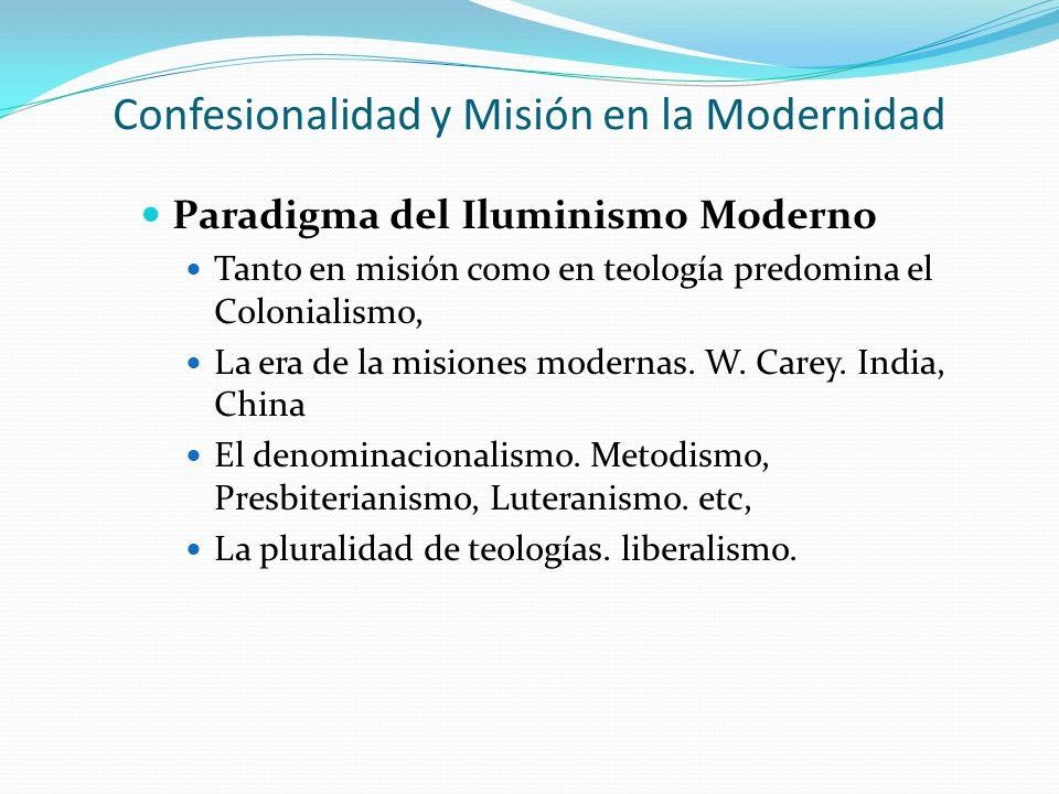 Confesionalidad y Misión en la Modernidad Paradigma del Iluminismo Moderno Tanto en misión como en teología predomina el Colonialismo, La era de la mi