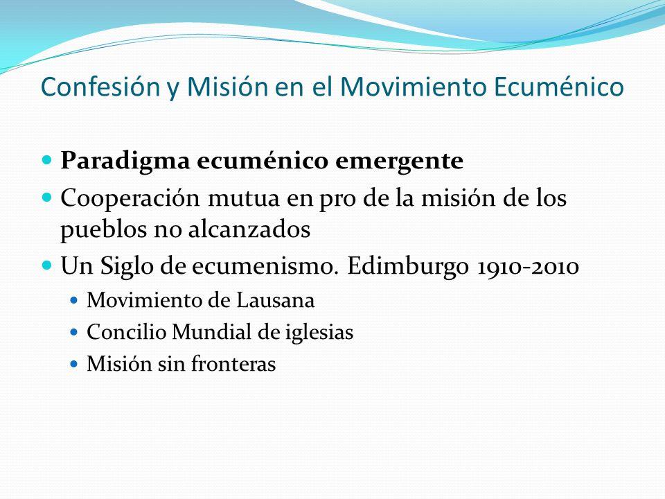 Confesión y Misión en el Movimiento Ecuménico Paradigma ecuménico emergente Cooperación mutua en pro de la misión de los pueblos no alcanzados Un Sigl