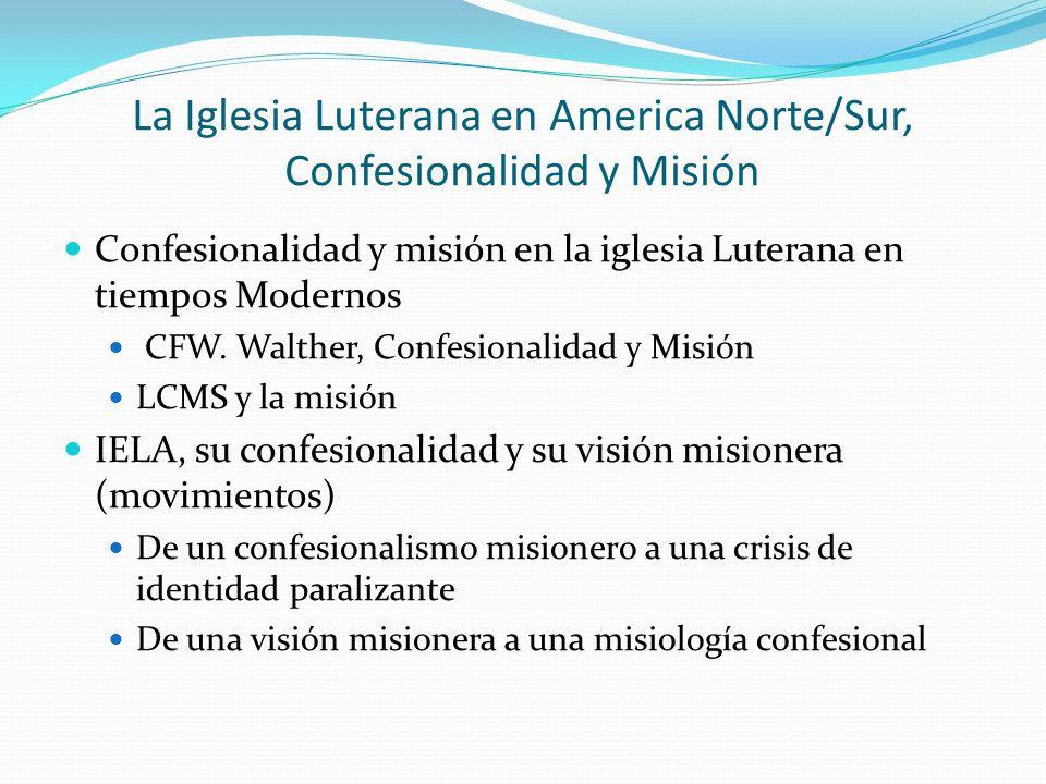 La Iglesia Luterana en America Norte/Sur, Confesionalidad y Misión Confesionalidad y misión en la iglesia Luterana en tiempos Modernos CFW. Walther, C