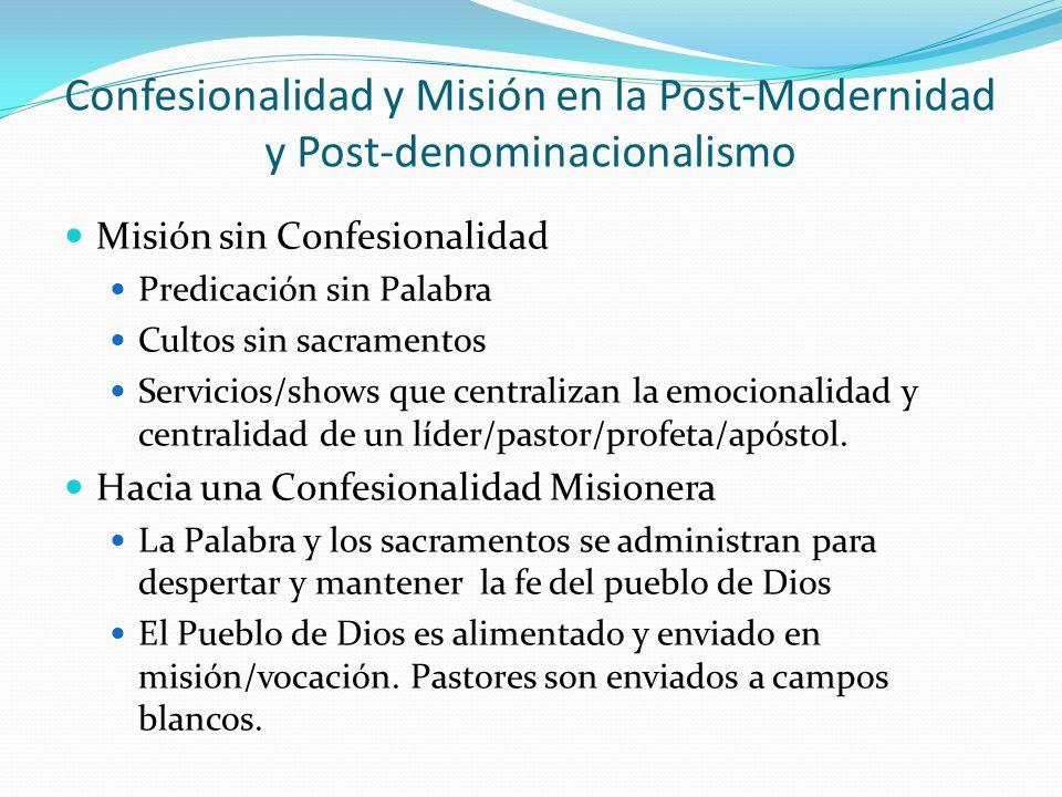 Confesionalidad y Misión en la Post-Modernidad y Post-denominacionalismo Misión sin Confesionalidad Predicación sin Palabra Cultos sin sacramentos Ser