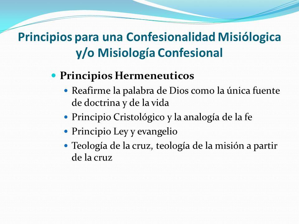 Principios para una Confesionalidad Misiólogica y/o Misiología Confesional Principios Hermeneuticos Reafirme la palabra de Dios como la única fuente d