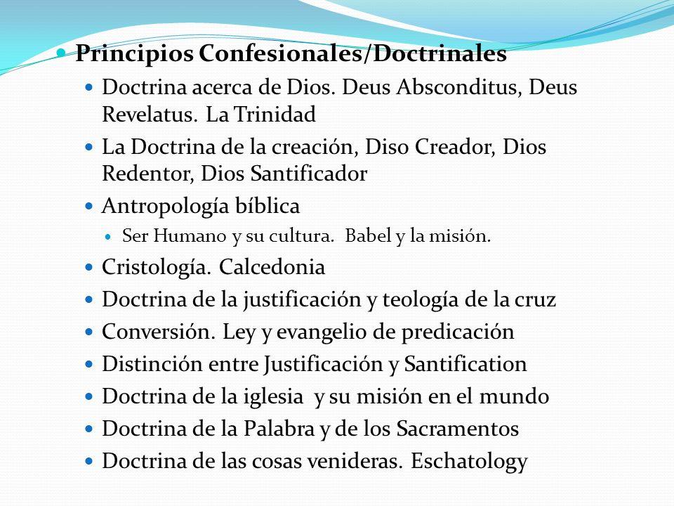 Principios Confesionales/Doctrinales Doctrina acerca de Dios. Deus Absconditus, Deus Revelatus. La Trinidad La Doctrina de la creación, Diso Creador,
