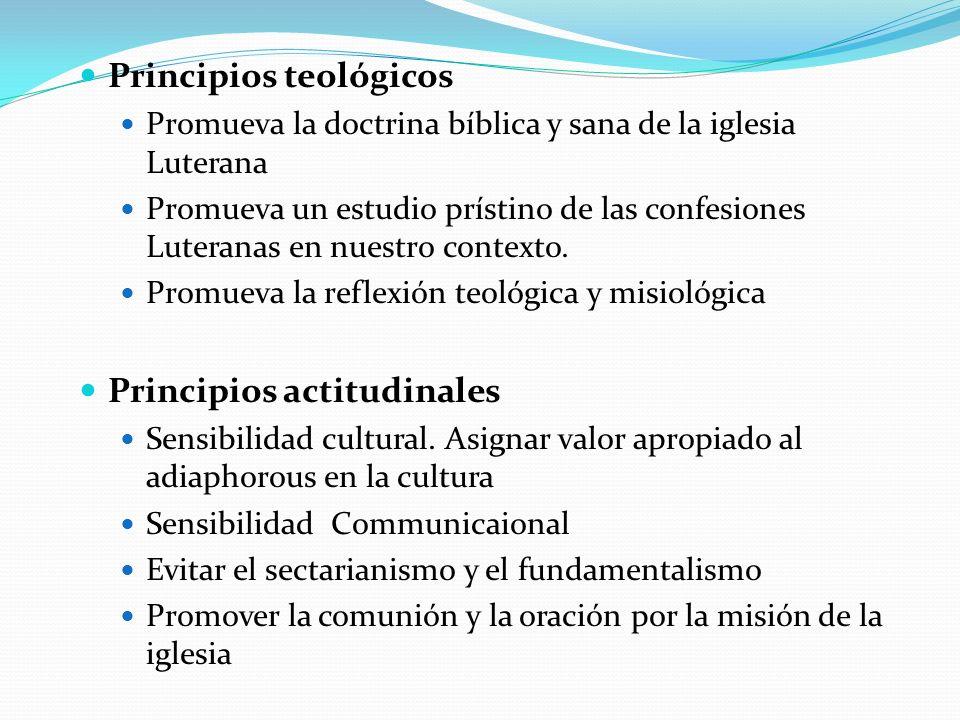 Principios teológicos Promueva la doctrina bíblica y sana de la iglesia Luterana Promueva un estudio prístino de las confesiones Luteranas en nuestro