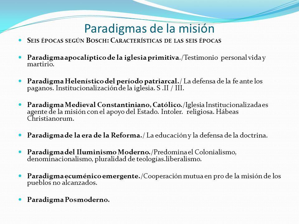 Paradigmas de la misión S EIS ÉPOCAS SEGÚN B OSCH : C ARACTERÍSTICAS DE LAS SEIS ÉPOCAS Paradigma apocalíptico de la iglesia primitiva./Testimonio per