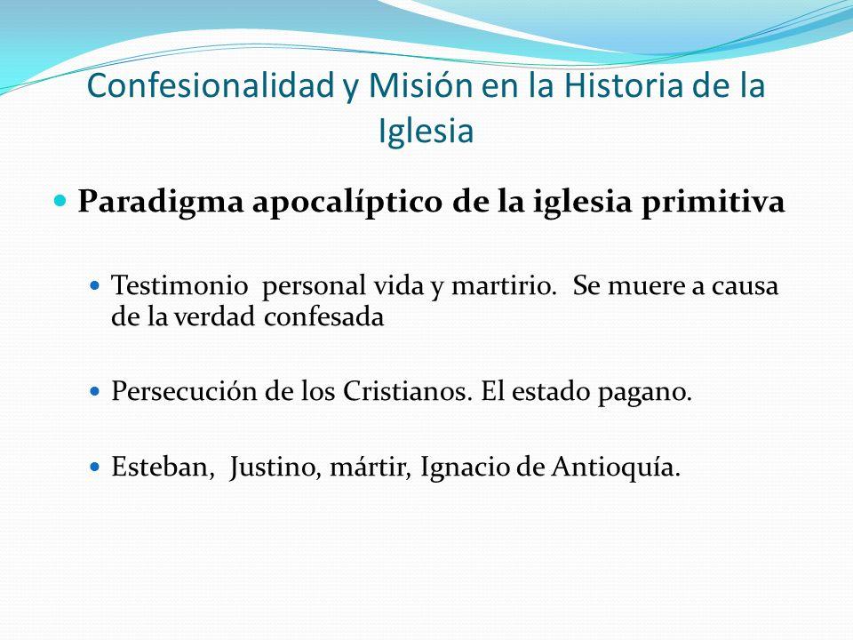 Confesionalidad y Misión en la Historia de la Iglesia Paradigma apocalíptico de la iglesia primitiva Testimonio personal vida y martirio. Se muere a c