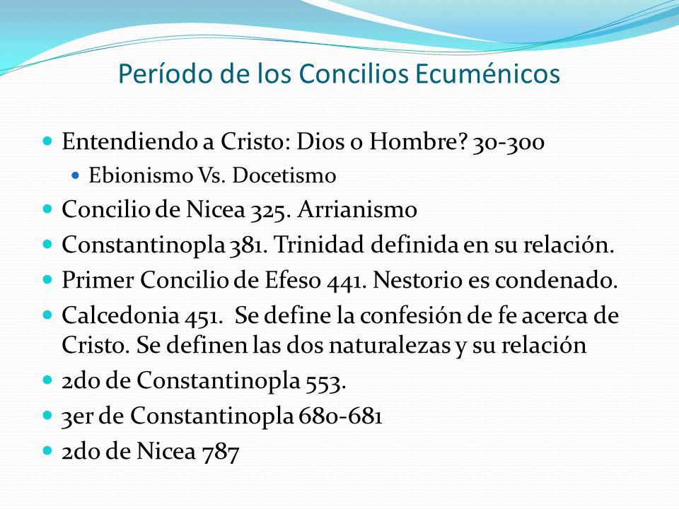 Período de los Concilios Ecuménicos Entendiendo a Cristo: Dios o Hombre? 30-300 Ebionismo Vs. Docetismo Concilio de Nicea 325. Arrianismo Constantinop
