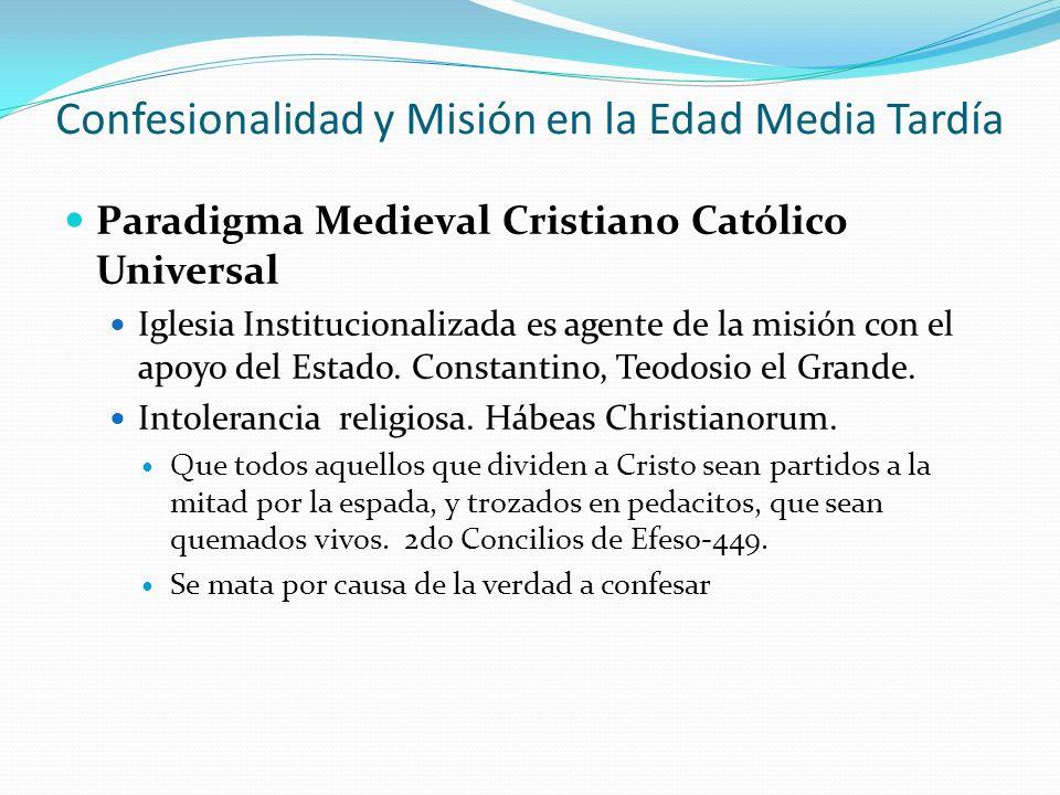 Confesionalidad y Misión en la Edad Media Tardía Paradigma Medieval Cristiano Católico Universal Iglesia Institucionalizada es agente de la misión con