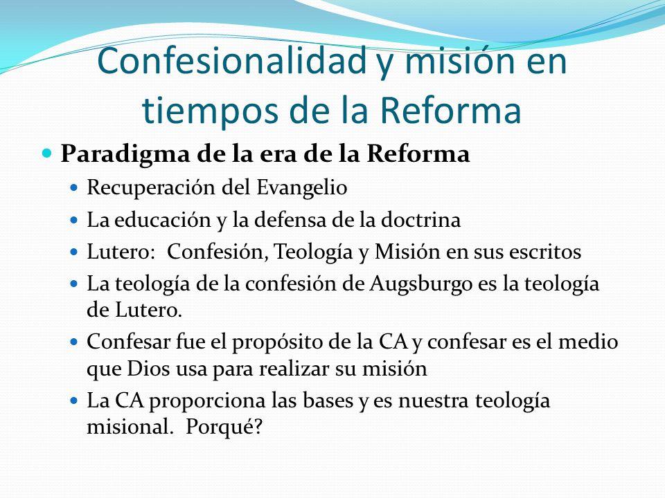 Confesionalidad y misión en tiempos de la Reforma Paradigma de la era de la Reforma Recuperación del Evangelio La educación y la defensa de la doctrin