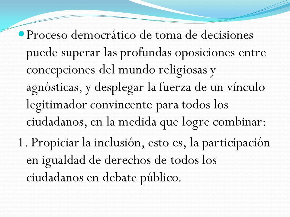 Proceso democrático de toma de decisiones puede superar las profundas oposiciones entre concepciones del mundo religiosas y agnósticas, y desplegar la
