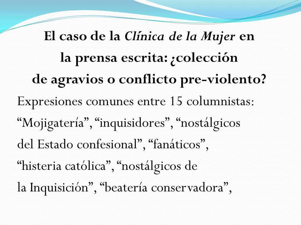 El caso de la Clínica de la Mujer en la prensa escrita: ¿colección de agravios o conflicto pre-violento? Expresiones comunes entre 15 columnistas: Moj