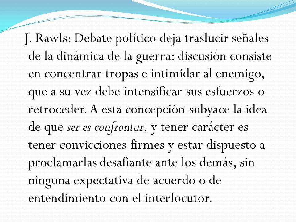 J. Rawls: Debate político deja traslucir señales de la dinámica de la guerra: discusión consiste en concentrar tropas e intimidar al enemigo, que a su