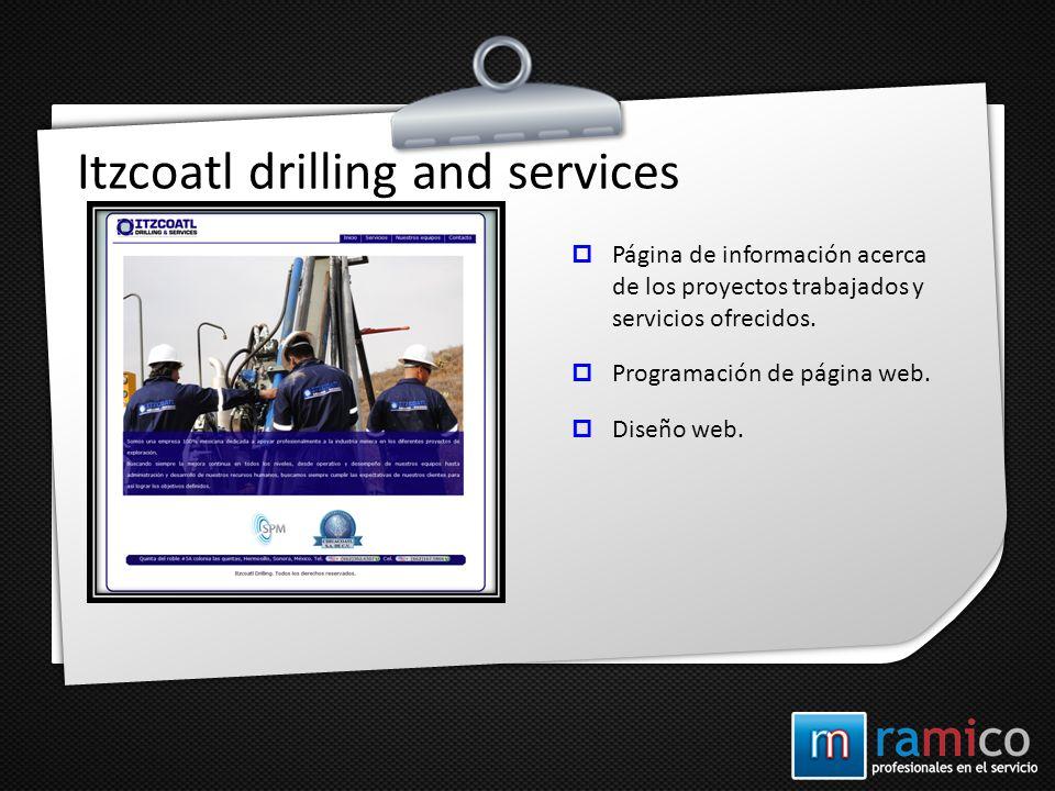 Itzcoatl drilling and services Página de información acerca de los proyectos trabajados y servicios ofrecidos. Programación de página web. Diseño web.