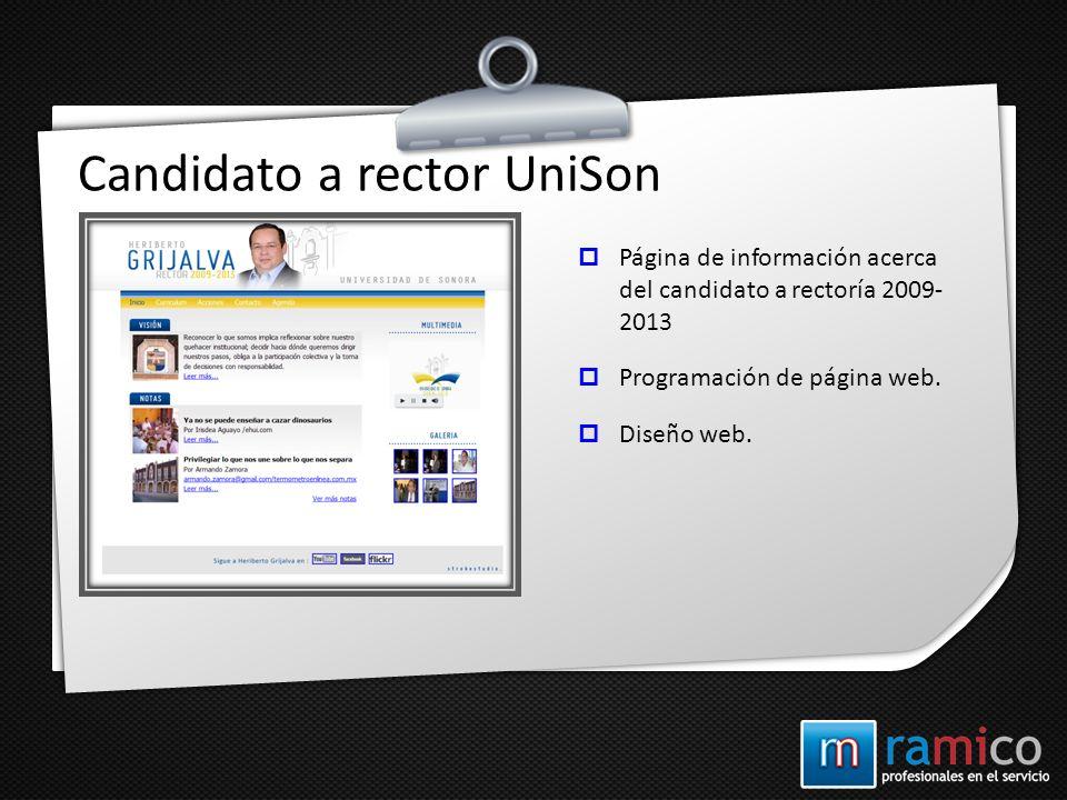 Candidato a rector UniSon Página de información acerca del candidato a rectoría 2009- 2013 Programación de página web. Diseño web.
