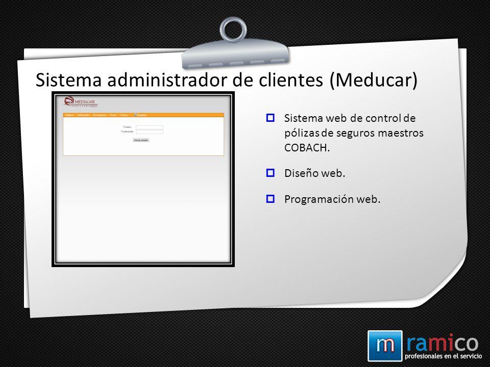 Sistema administrador de clientes (Meducar) Sistema web de control de pólizas de seguros maestros COBACH. Diseño web. Programación web.